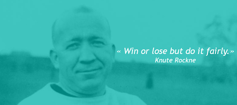 "Quotation of Knute Rockne, one of the best US footbal coach: ""Win or lose but do it fairly!"""